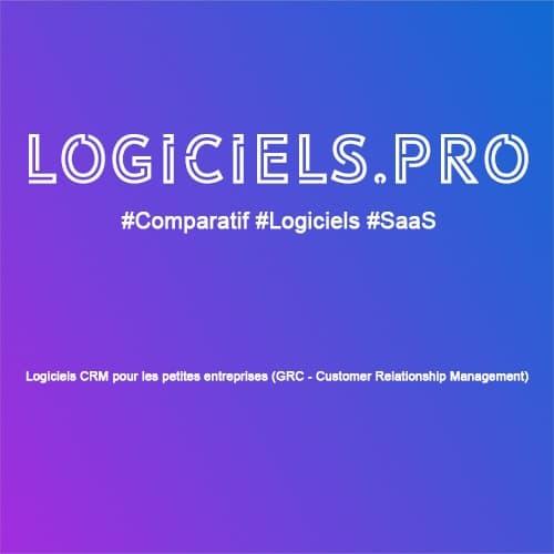 Comparateur logiciels CRM pour les petites entreprises (GRC - Customer Relationship Management) : Avis & Prix