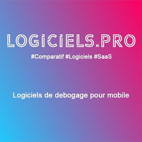 Comparateur logiciels de débogage pour mobile : Avis & Prix
