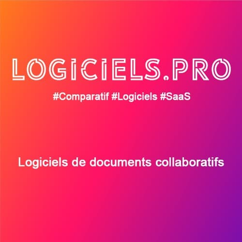 Comparateur logiciels de documents collaboratifs : Avis & Prix