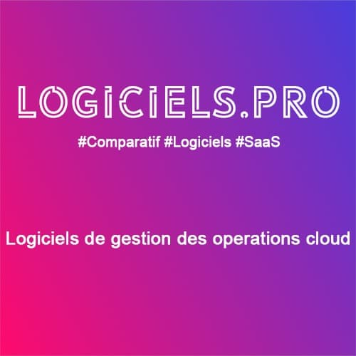 Comparateur logiciels de gestion des opérations cloud : Avis & Prix