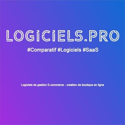 Comparateur logiciels de gestion E-commerce - création de boutique en ligne : Avis & Prix