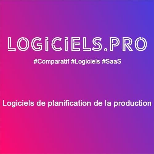 Comparateur logiciels de planification de la production : Avis & Prix