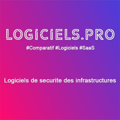 Comparateur logiciels de sécurité des infrastructures : Avis & Prix