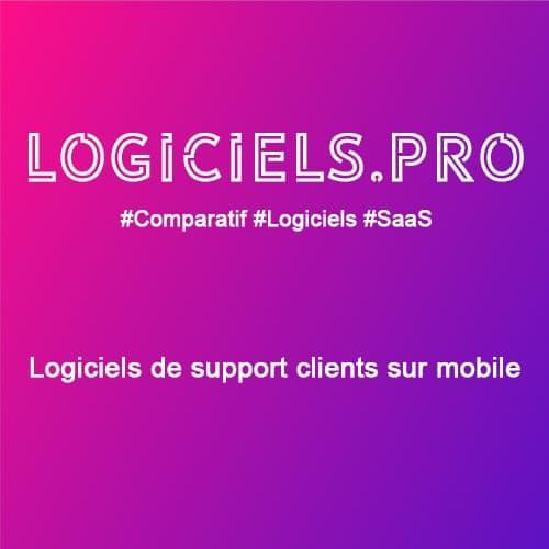 Comparateur logiciels de support clients sur mobile : Avis & Prix