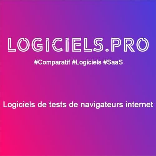 Comparateur logiciels de tests de navigateurs internet : Avis & Prix