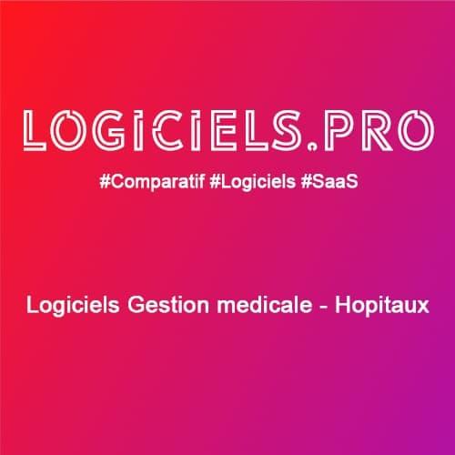 Comparateur logiciels Gestion médicale - Hopitaux : Avis & Prix