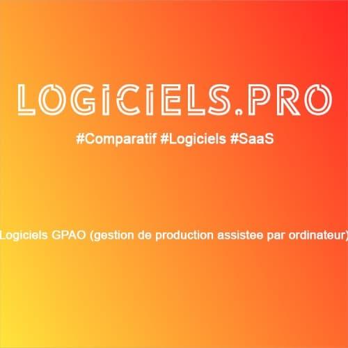 Comparateur logiciels GPAO (gestion de production assistée par ordinateur) : Avis & Prix