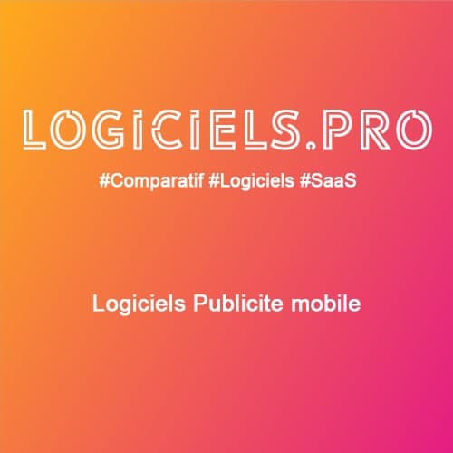 Comparateur logiciels Publicité mobile : Avis & Prix