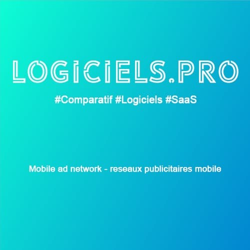 Comparateur Mobile ad network - réseaux publicitaires mobile : Avis & Prix