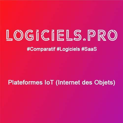 Comparateur plateformes IoT (Internet des Objets) : Avis & Prix
