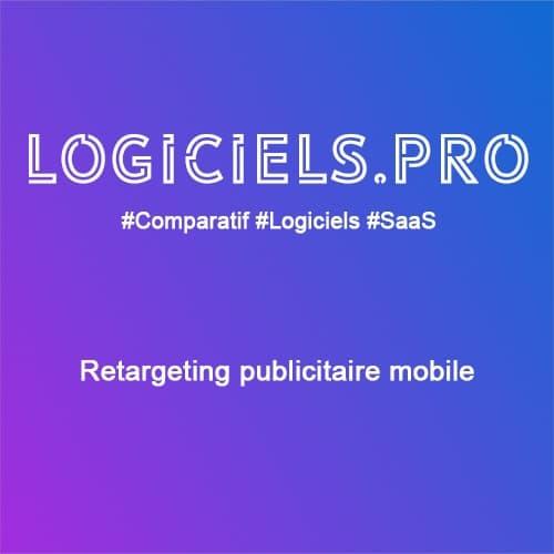 Comparateur Retargeting publicitaire mobile : Avis & Prix