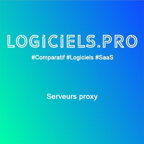 Comparateur Serveurs proxy : Avis & Prix