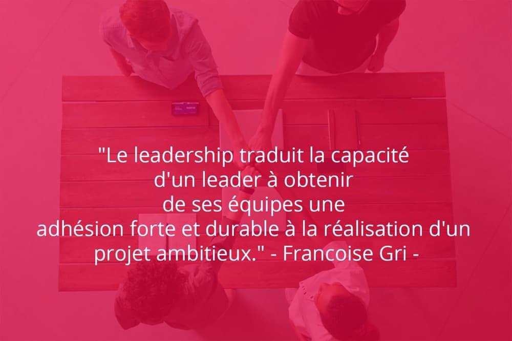 Citation de Francoise Gri sur le travail d'équipe et le role du dirigeant.
