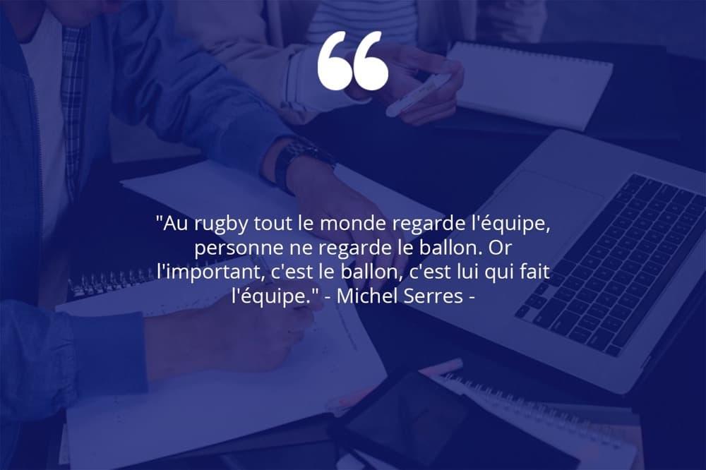 Citation de Michel Serres sur le travail d'équipe et le sport.